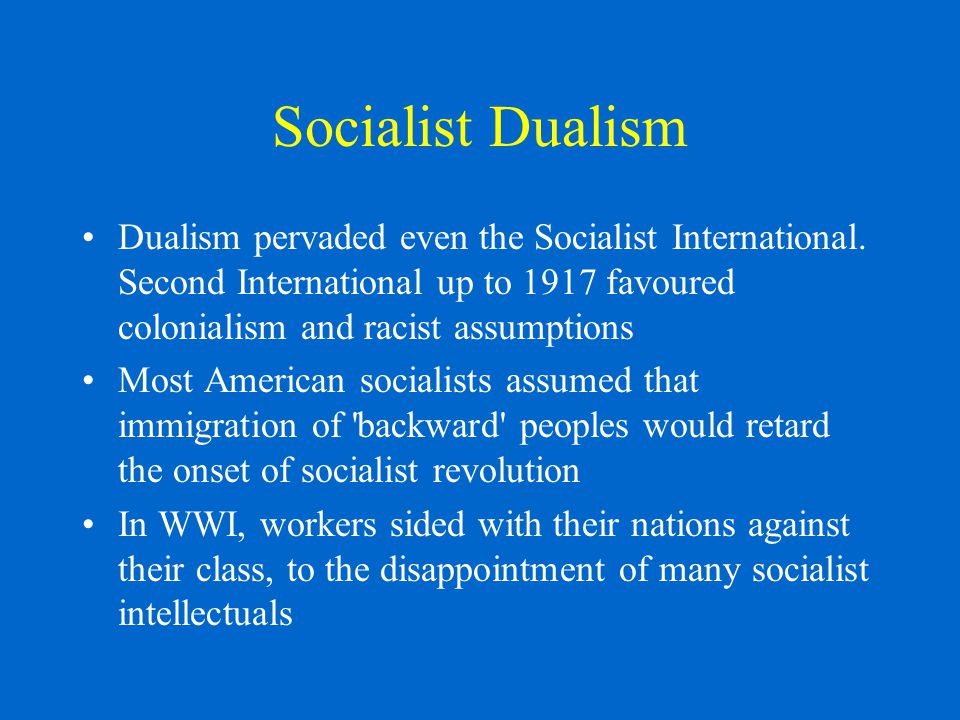 Socialist Dualism Dualism pervaded even the Socialist International.