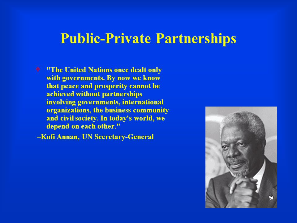 Public-Private Partnerships  The United Nations once dealt only with governments.