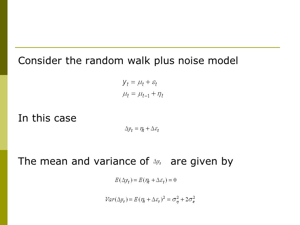Consider the random walk plus noise model In this case The mean and variance of are given by