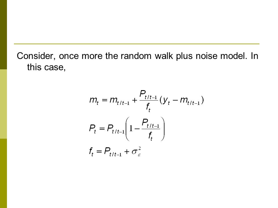 Consider, once more the random walk plus noise model. In this case,