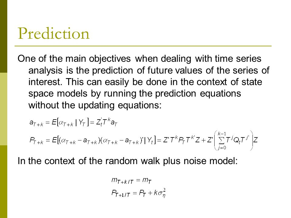 Prediction One of the main objectives when dealing with time series analysis is the prediction of future values of the series of interest. This can ea