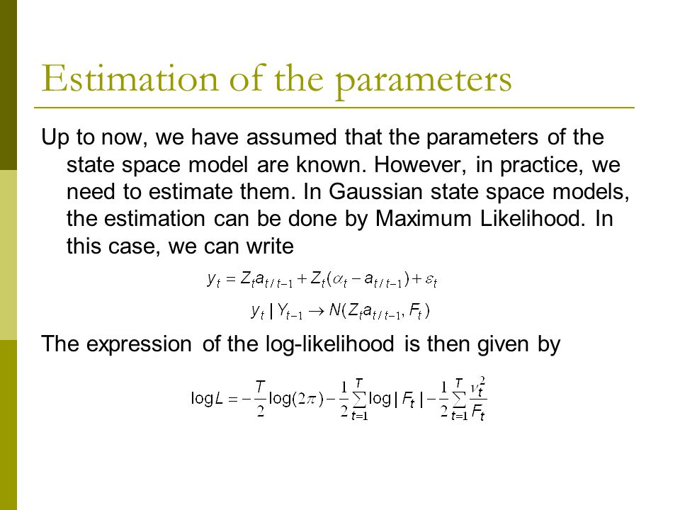 Estimation of the parameters Up to now, we have assumed that the parameters of the state space model are known. However, in practice, we need to estim