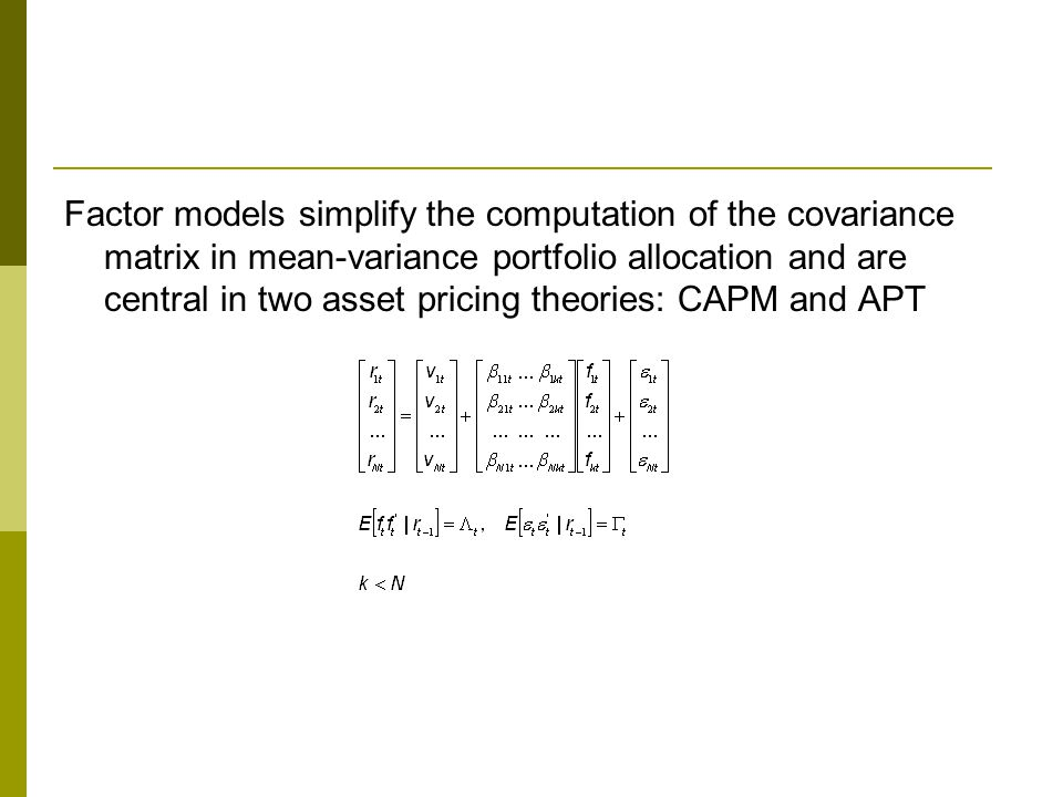 Factor models simplify the computation of the covariance matrix in mean-variance portfolio allocation and are central in two asset pricing theories: C