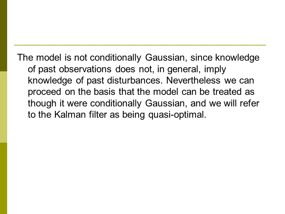 The model is not conditionally Gaussian, since knowledge of past observations does not, in general, imply knowledge of past disturbances. Nevertheless