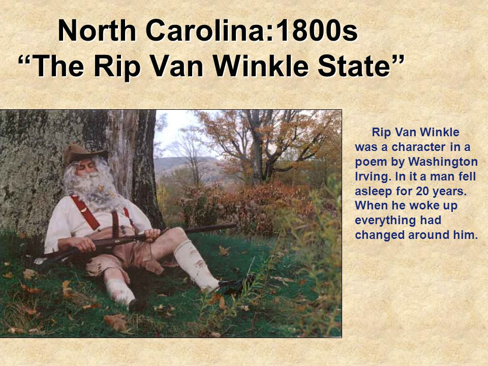 "North Carolina:1800s ""The Rip Van Winkle State"" Rip Van Winkle was a character in a poem by Washington Irving. In it a man fell asleep for 20 years. W"