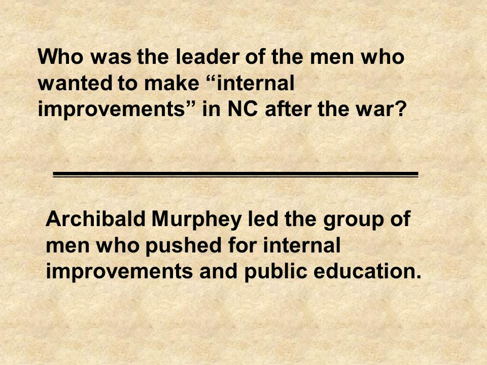 Who was the leader of the men who wanted to make internal improvements in NC after the war.