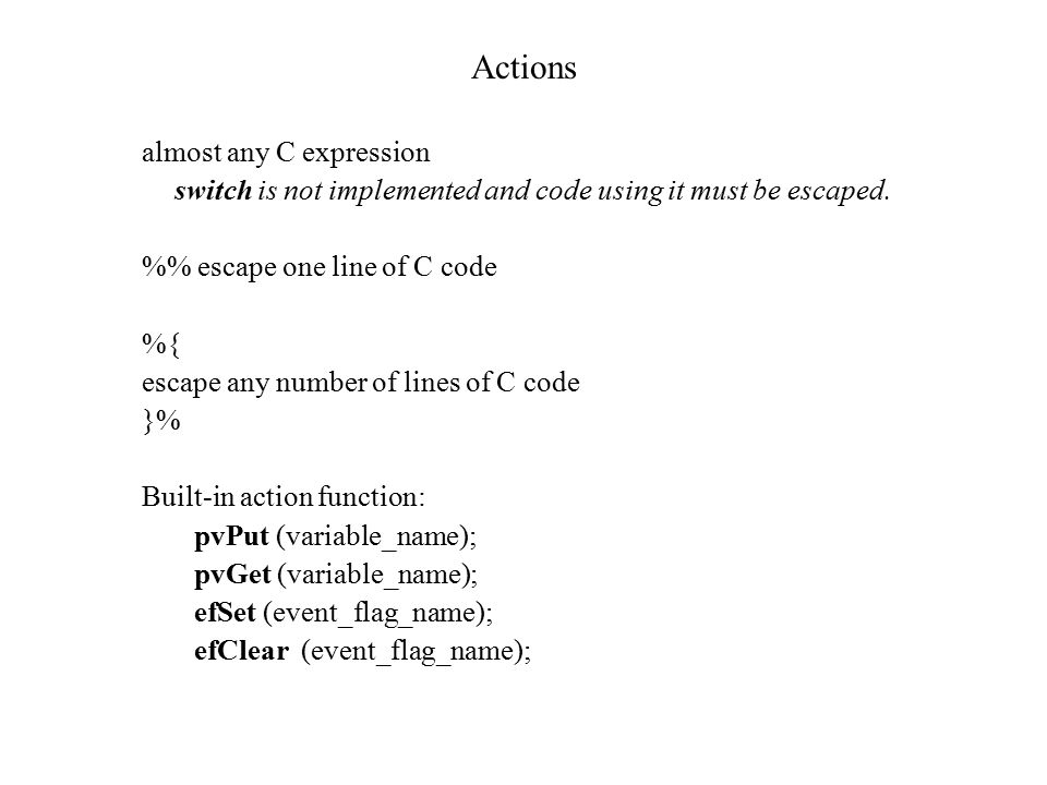 Actions almost any C expression switch is not implemented and code using it must be escaped.