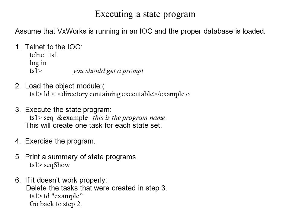 Executing a state program Assume that VxWorks is running in an IOC and the proper database is loaded.