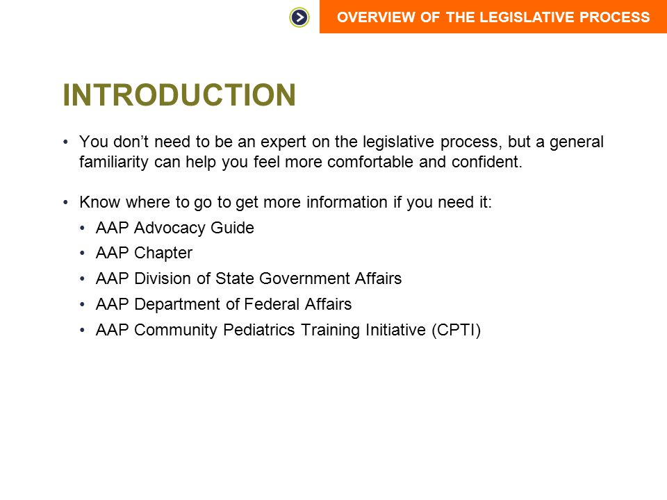 OVERVIEW OF THE LEGISLATIVE PROCESS INTRODUCTION You don't need to be an expert on the legislative process, but a general familiarity can help you fee