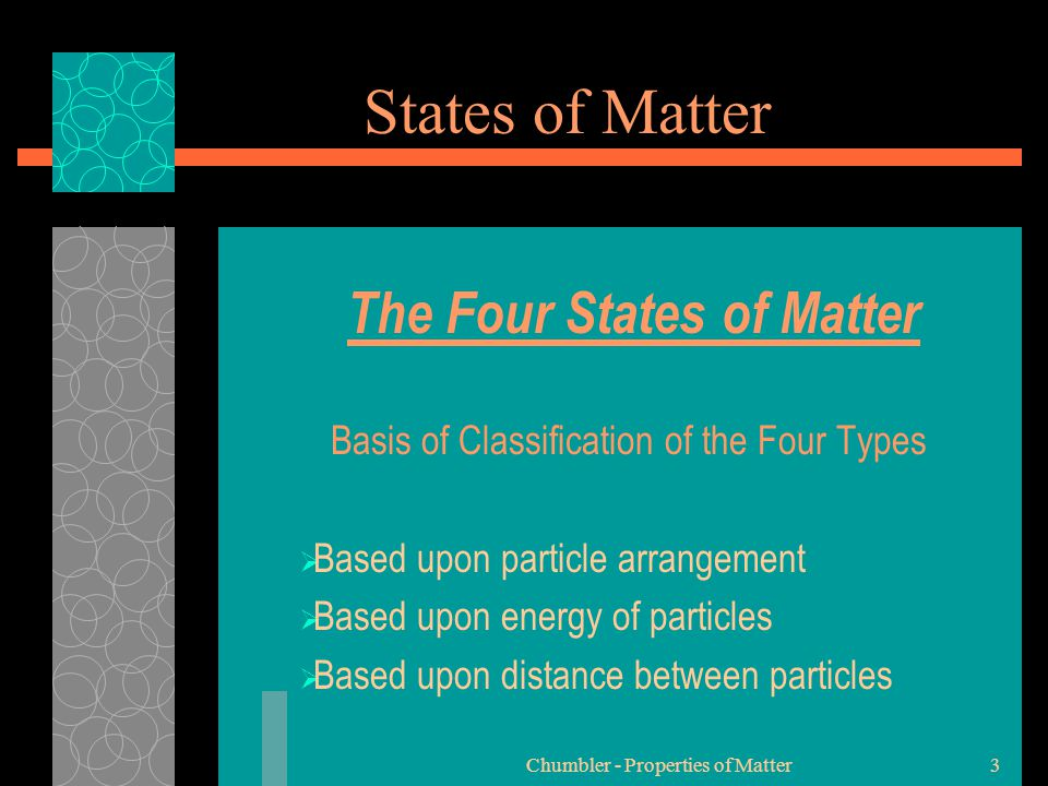 Chumbler - Properties of Matter14 States of Matter Microscopic Explanation for Properties of Liquids  Liquids have an indefinite shape because the particles can slide past one another.