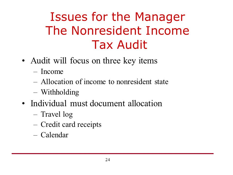 25 Issues for the Manager The Nonresident Income Tax Audit Company Issues –Did the company properly withhold.