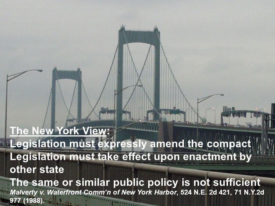 The New York View: Legislation must expressly amend the compact Legislation must take effect upon enactment by other state The same or similar public policy is not sufficient Malverty v.