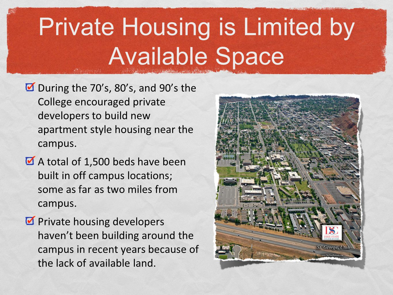 In 2005 Dixie State was authorized by the Building Board to complete an architectural program for new housing.