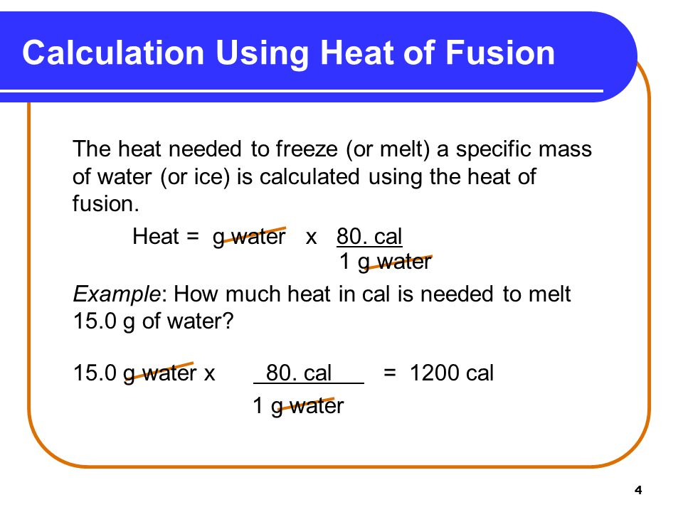 4 The heat needed to freeze (or melt) a specific mass of water (or ice) is calculated using the heat of fusion.