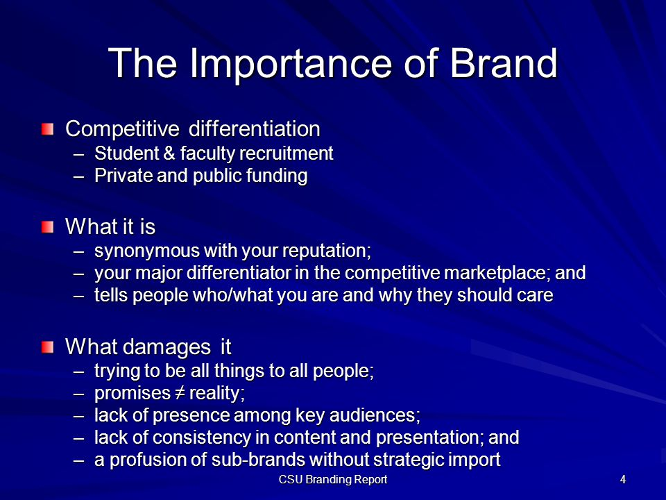 The Importance of Brand Competitive differentiation –Student & faculty recruitment –Private and public funding What it is –synonymous with your reputa