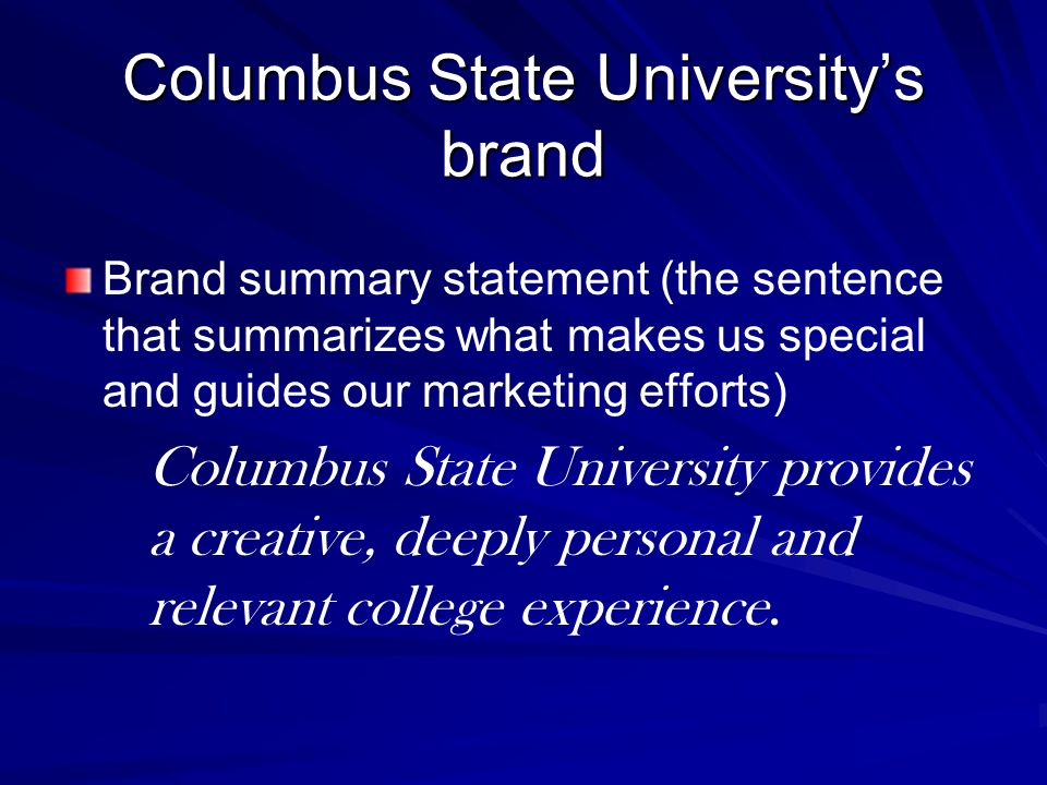 Columbus State University's brand Brand summary statement (the sentence that summarizes what makes us special and guides our marketing efforts) Columb