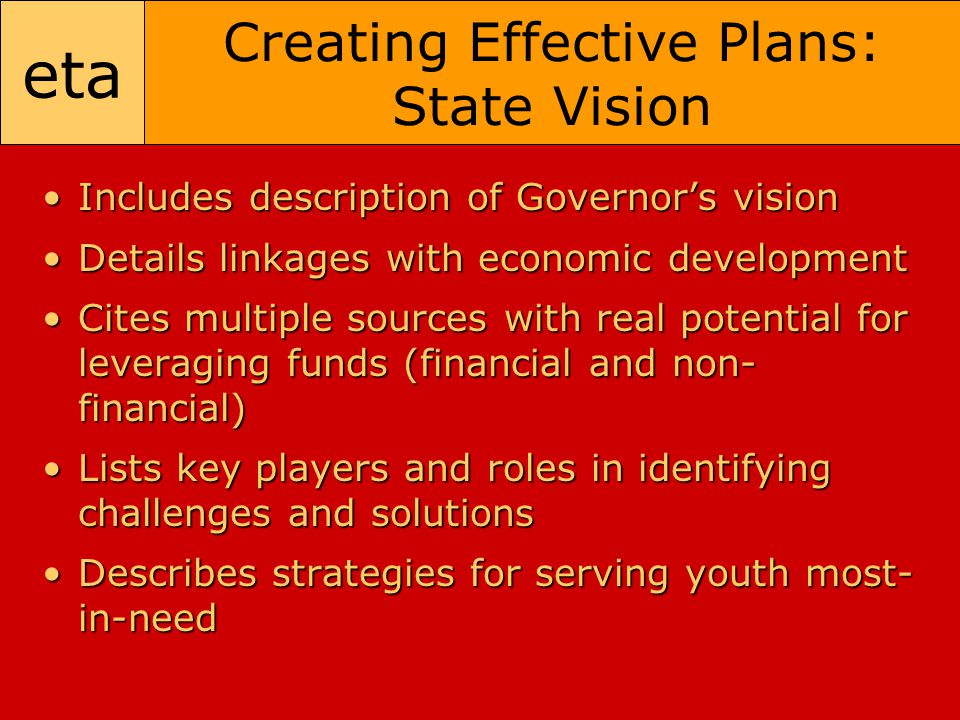 eta Creating Effective Plans: State Vision Includes description of Governor's visionIncludes description of Governor's vision Details linkages with ec