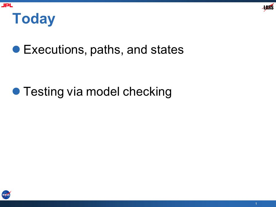 1 Today Executions, paths, and states Testing via model checking