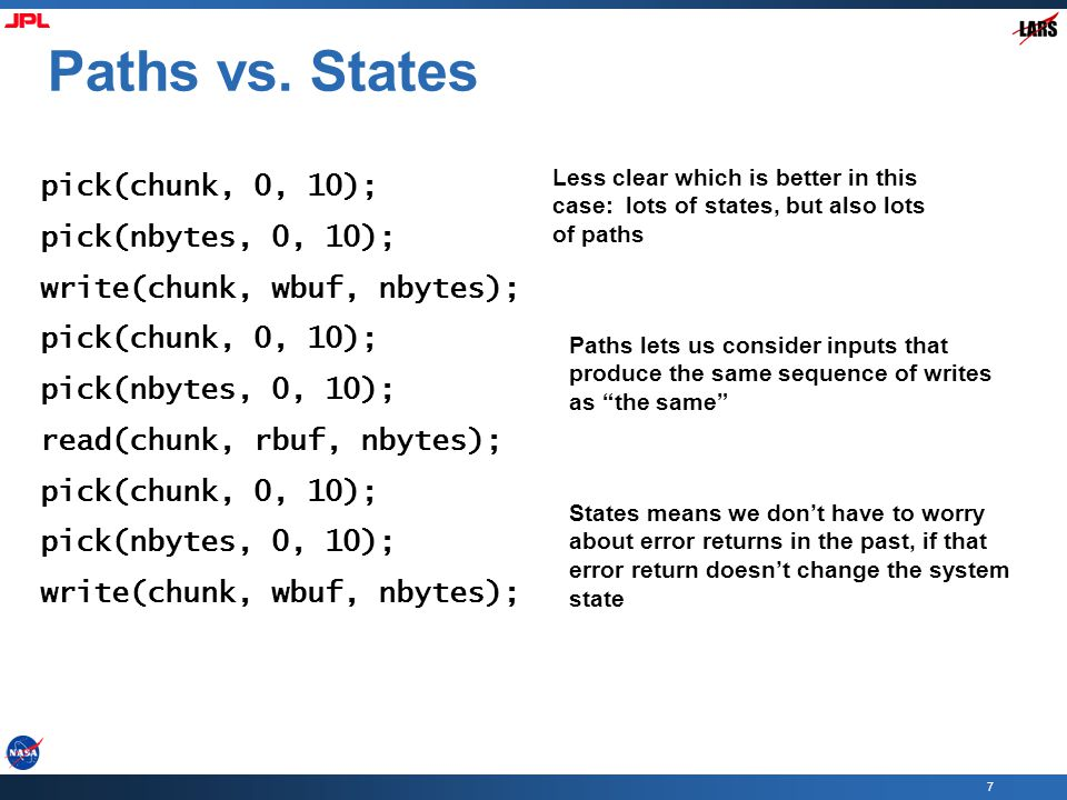 7 Paths vs. States pick(chunk, 0, 10); pick(nbytes, 0, 10); write(chunk, wbuf, nbytes); pick(chunk, 0, 10); pick(nbytes, 0, 10); read(chunk, rbuf, nby