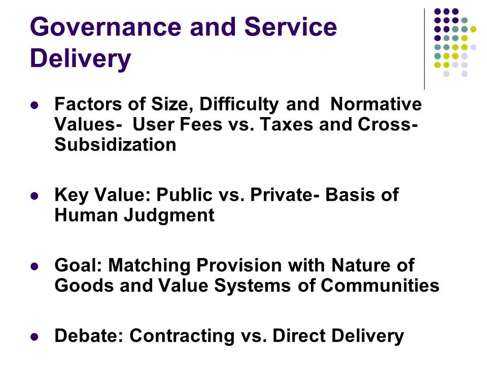 Governance and Service Delivery Factors of Size, Difficulty and Normative Values- User Fees vs.