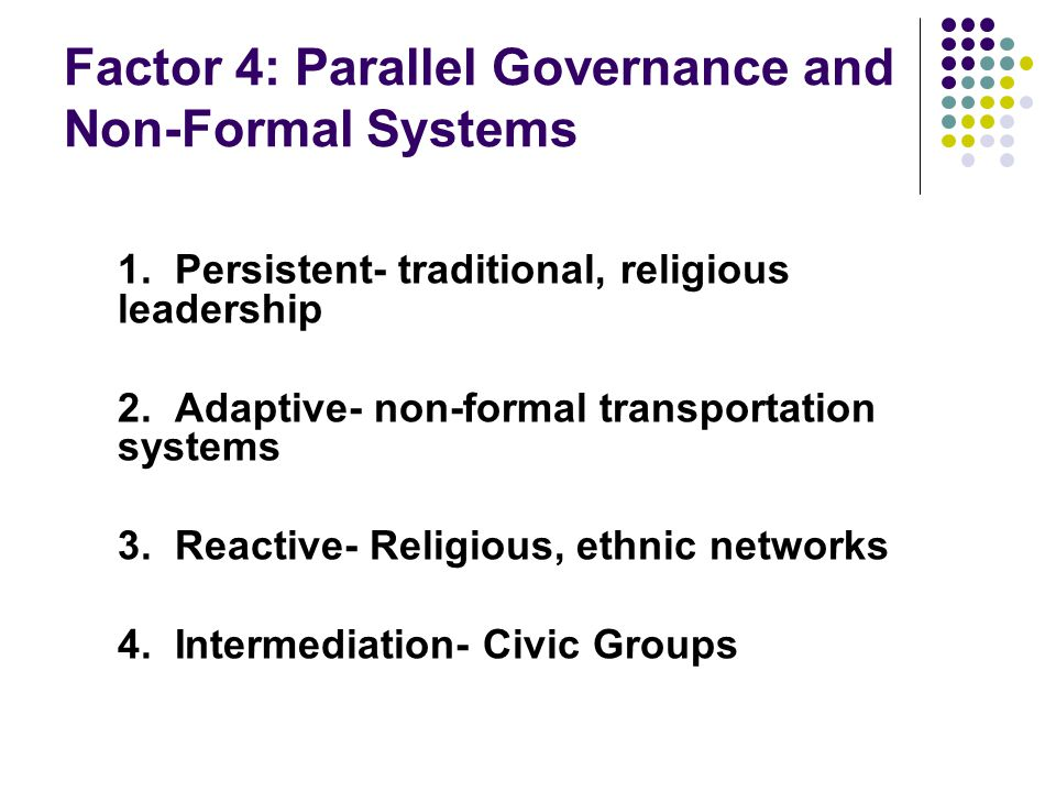Factor 4: Parallel Governance and Non-Formal Systems 1.