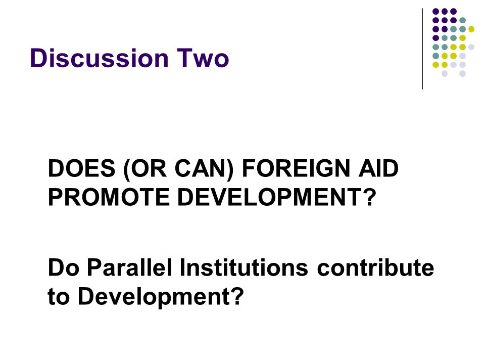 Discussion Two DOES (OR CAN) FOREIGN AID PROMOTE DEVELOPMENT.