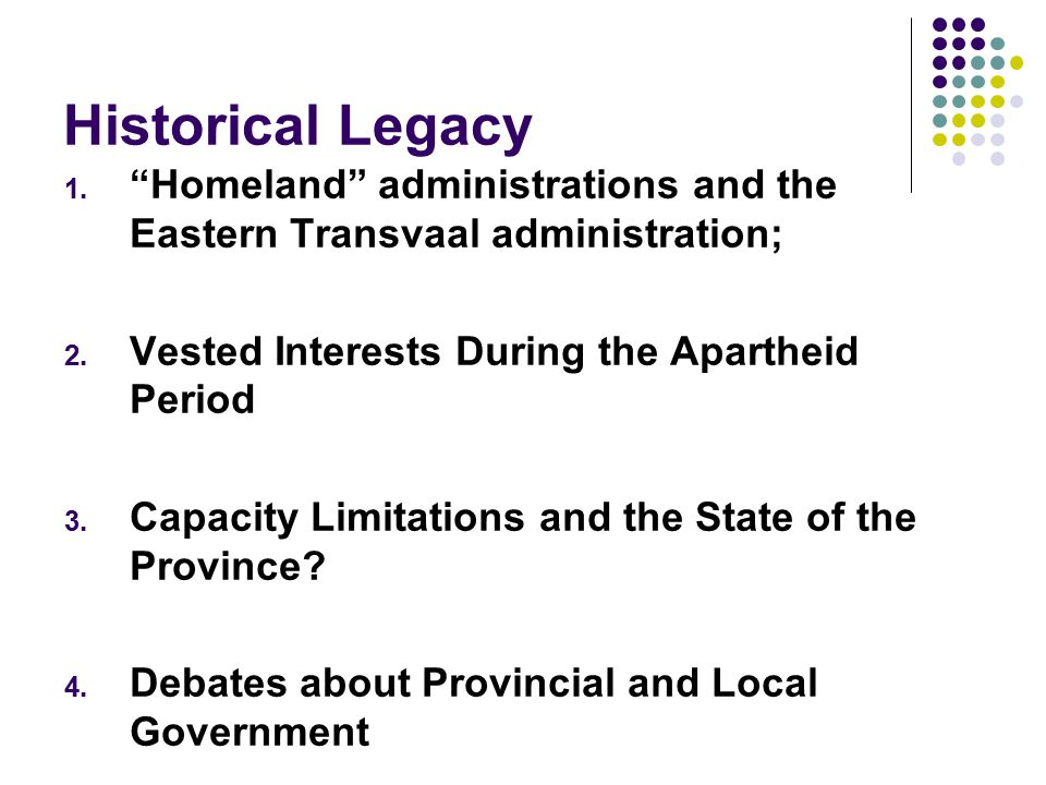 Historical Legacy 1. Homeland administrations and the Eastern Transvaal administration; 2.
