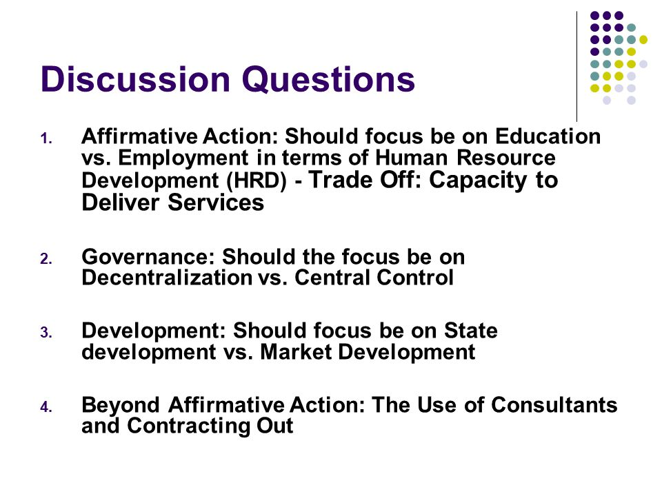 Discussion Questions 1. Affirmative Action: Should focus be on Education vs.