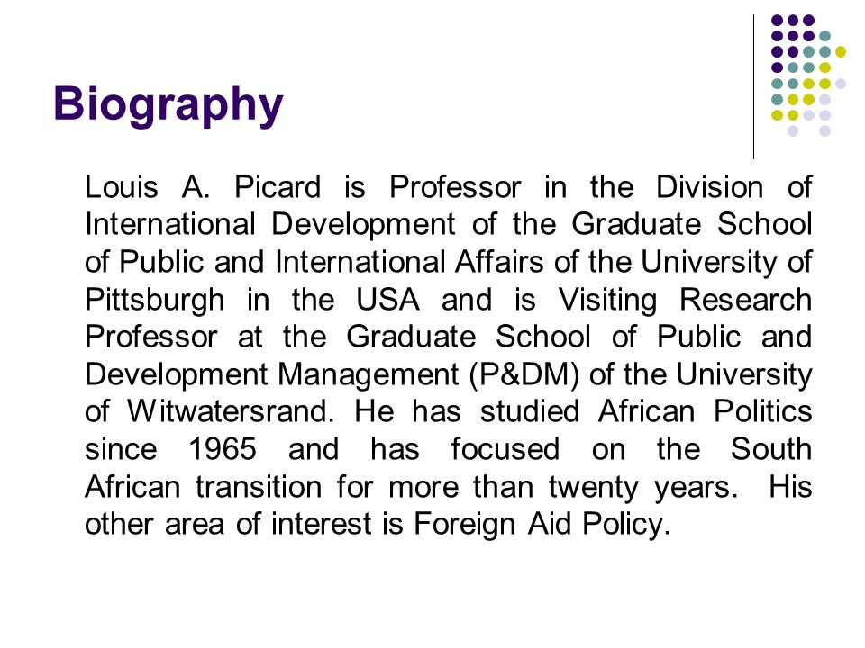 Biography Louis A. Picard is Professor in the Division of International Development of the Graduate School of Public and International Affairs of the