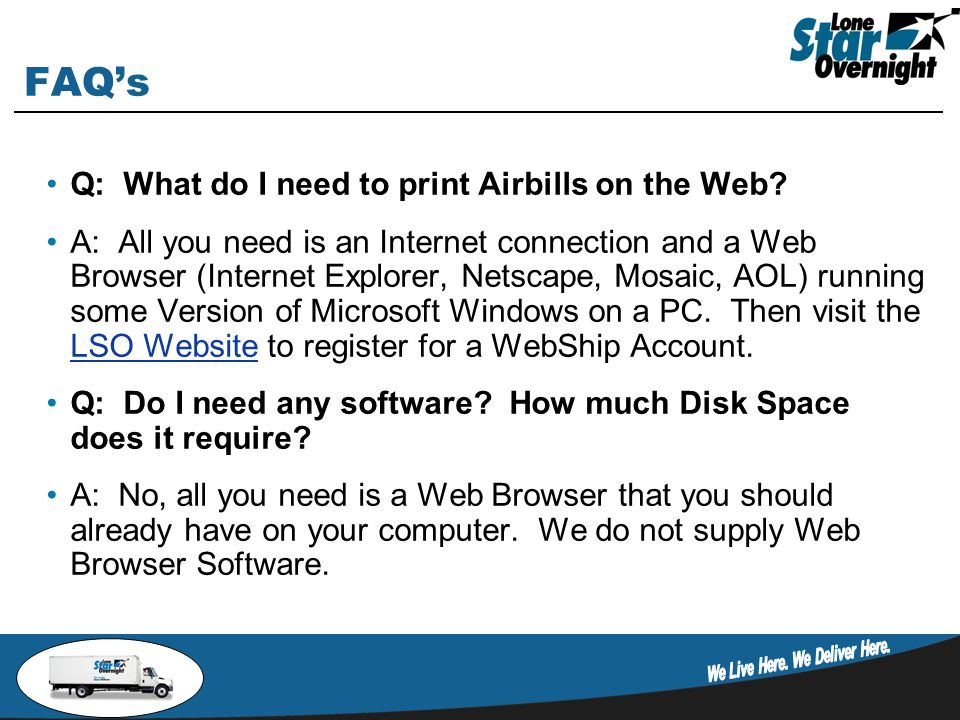 FAQ's Q: What do I need to print Airbills on the Web.