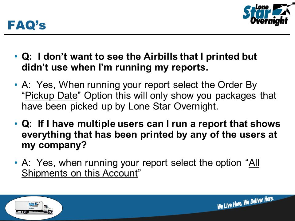 FAQ's Q: I don't want to see the Airbills that I printed but didn't use when I'm running my reports.