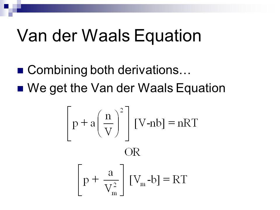 Van der Waals Equation Combining both derivations… We get the Van der Waals Equation
