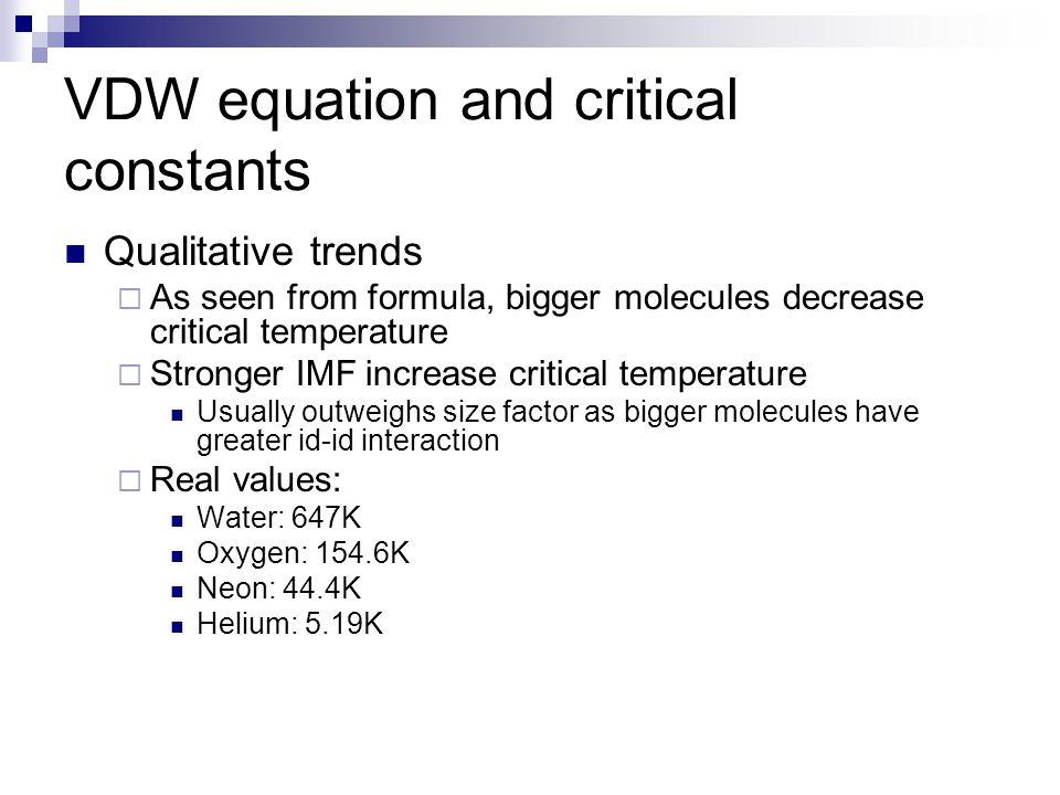 Qualitative trends  As seen from formula, bigger molecules decrease critical temperature  Stronger IMF increase critical temperature Usually outweig
