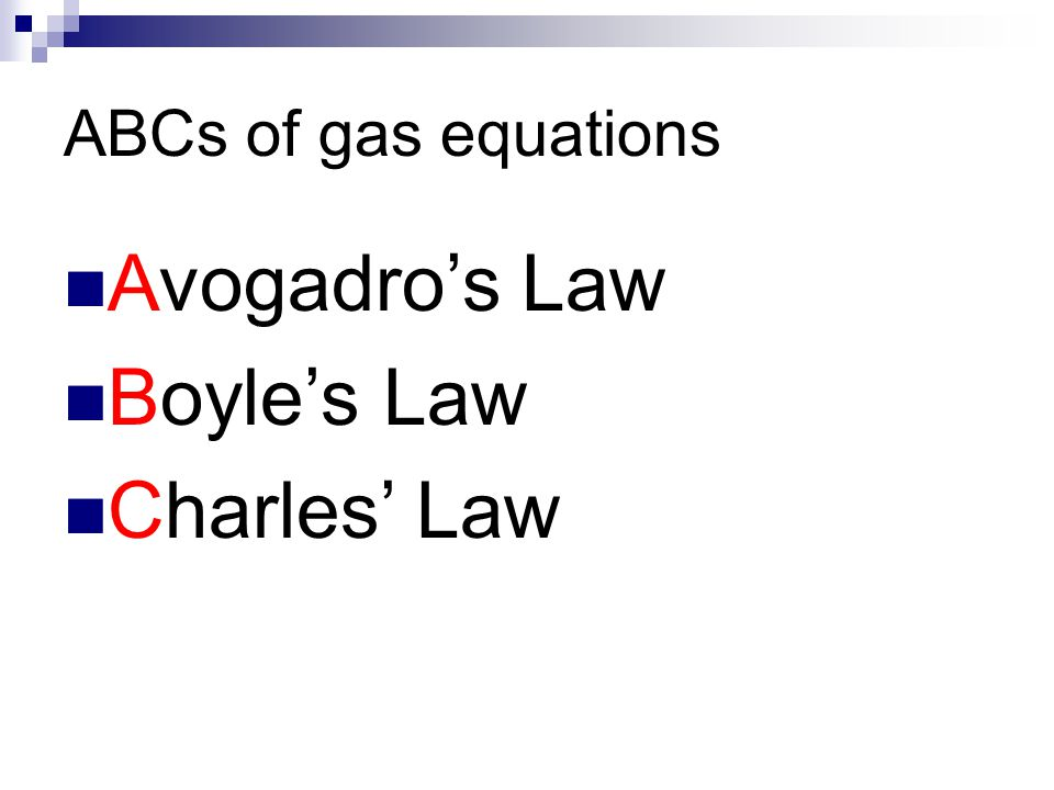 ABCs of gas equations Avogadro's Law Boyle's Law Charles' Law A B C