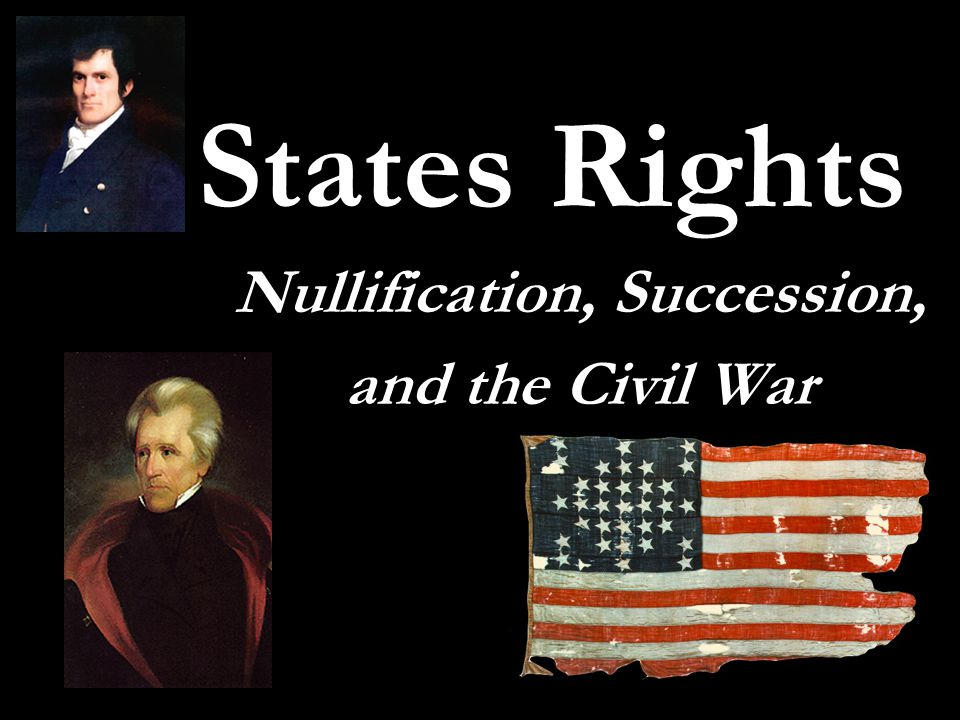 States Rights Nullification, Succession, and the Civil War