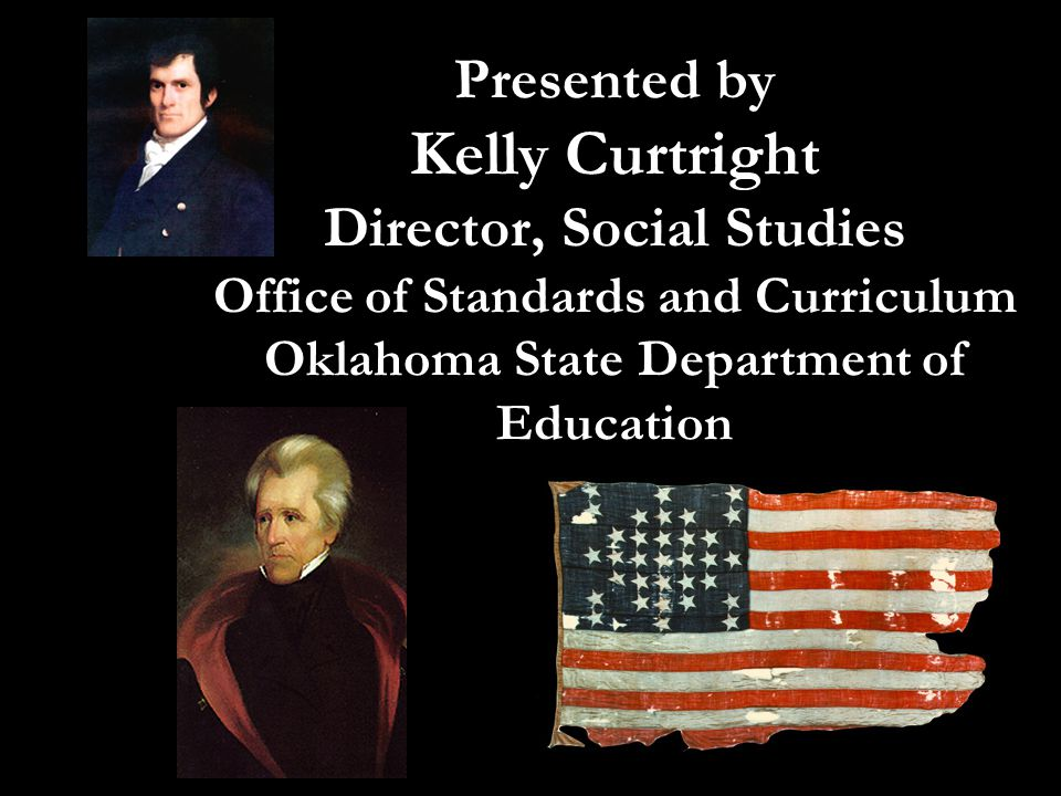 Presented by Kelly Curtright Director, Social Studies Office of Standards and Curriculum Oklahoma State Department of Education
