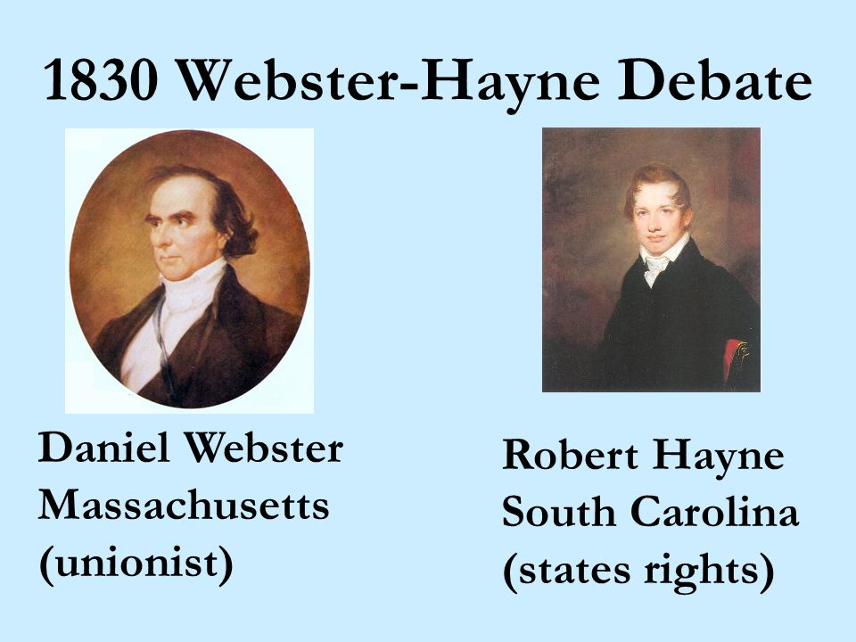 Daniel Webster Massachusetts (unionist) 1830 Webster-Hayne Debate Robert Hayne South Carolina (states rights)
