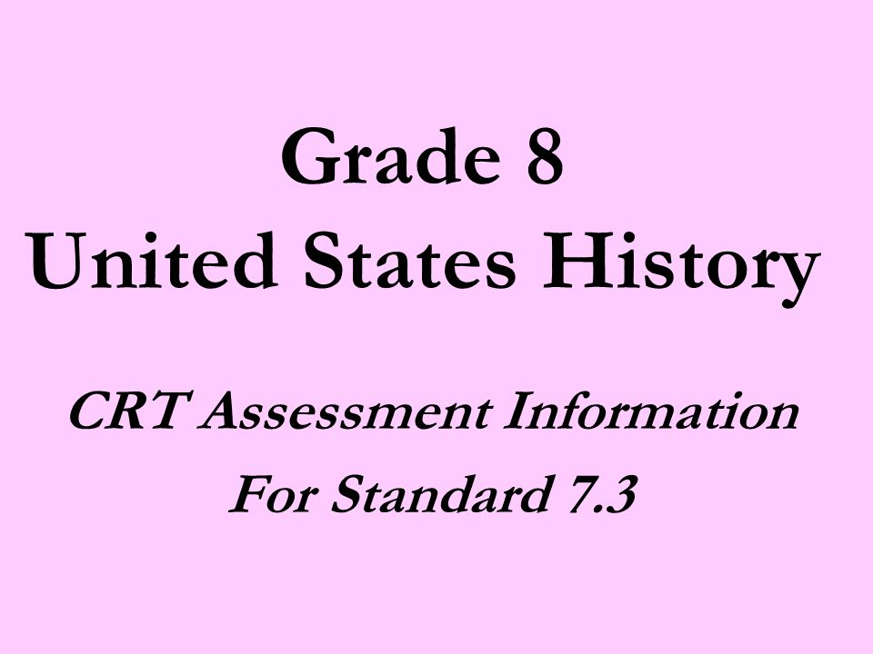 Grade 8 United States History CRT Assessment Information For Standard 7.3