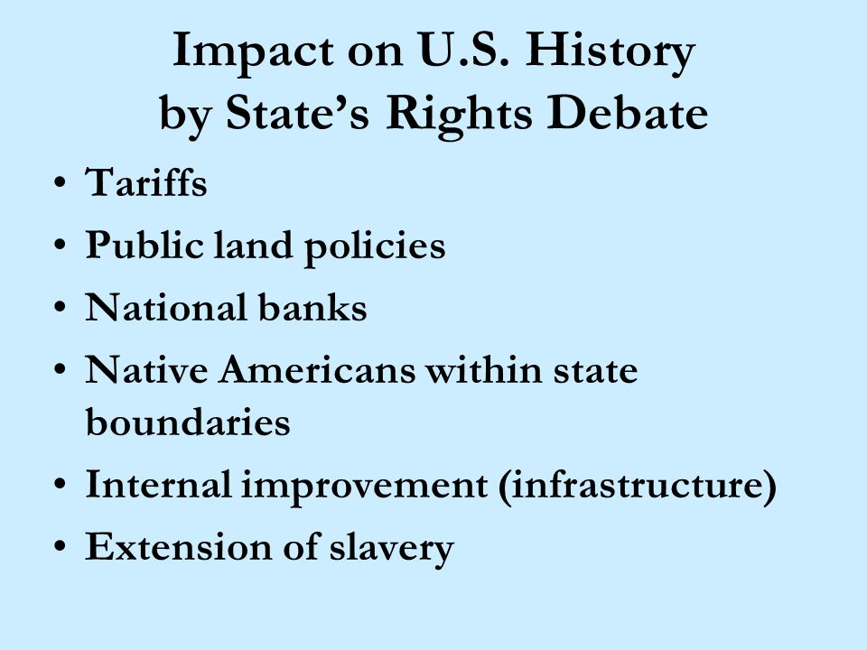 Impact on U.S. History by State's Rights Debate Tariffs Public land policies National banks Native Americans within state boundaries Internal improvem