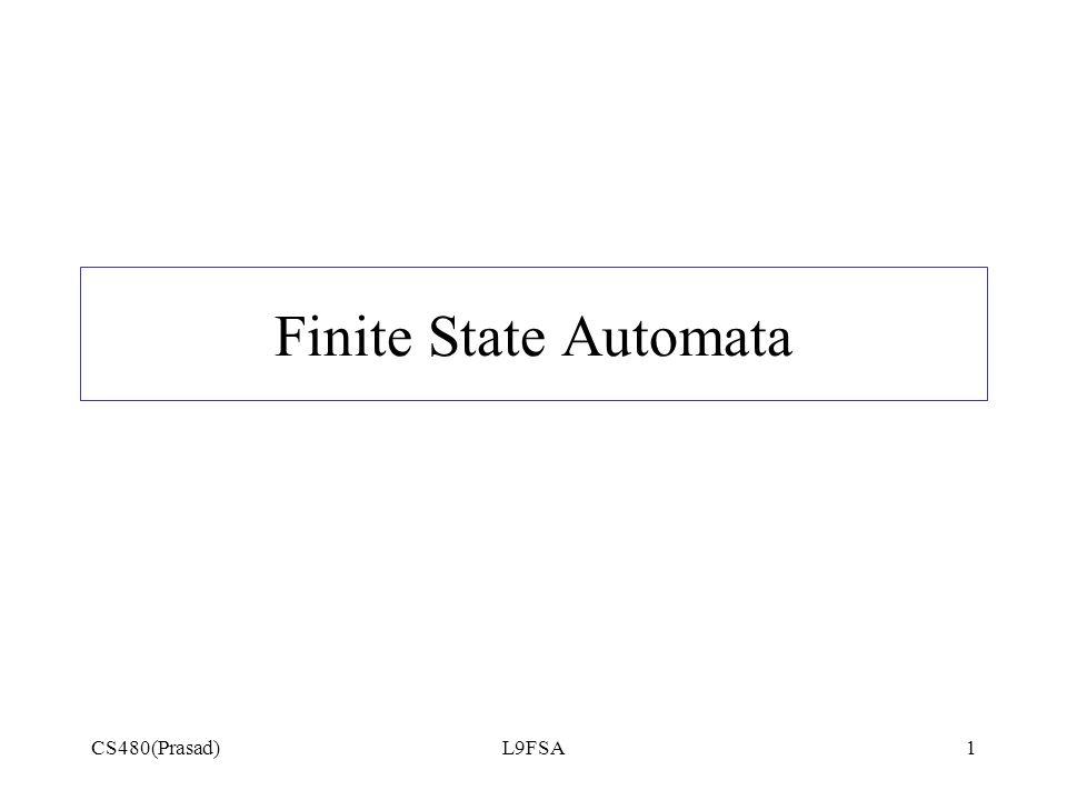 CS480(Prasad)L9FSA1 Finite State Automata