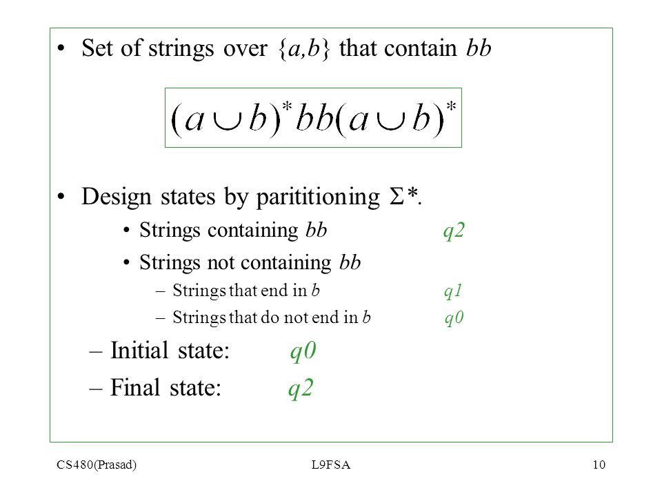CS480(Prasad)L9FSA10 Set of strings over {a,b} that contain bb Design states by parititioning  *. Strings containing bb q2 Strings not containing bb
