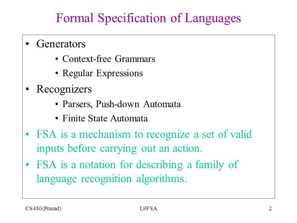 CS480(Prasad)L9FSA2 Formal Specification of Languages Generators Context-free Grammars Regular Expressions Recognizers Parsers, Push-down Automata Fin