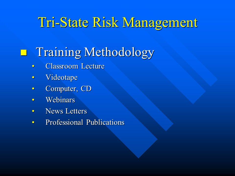Tri-State Risk Management Training Methodology Training Methodology Classroom LectureClassroom Lecture VideotapeVideotape Computer, CDComputer, CD WebinarsWebinars News LettersNews Letters Professional PublicationsProfessional Publications