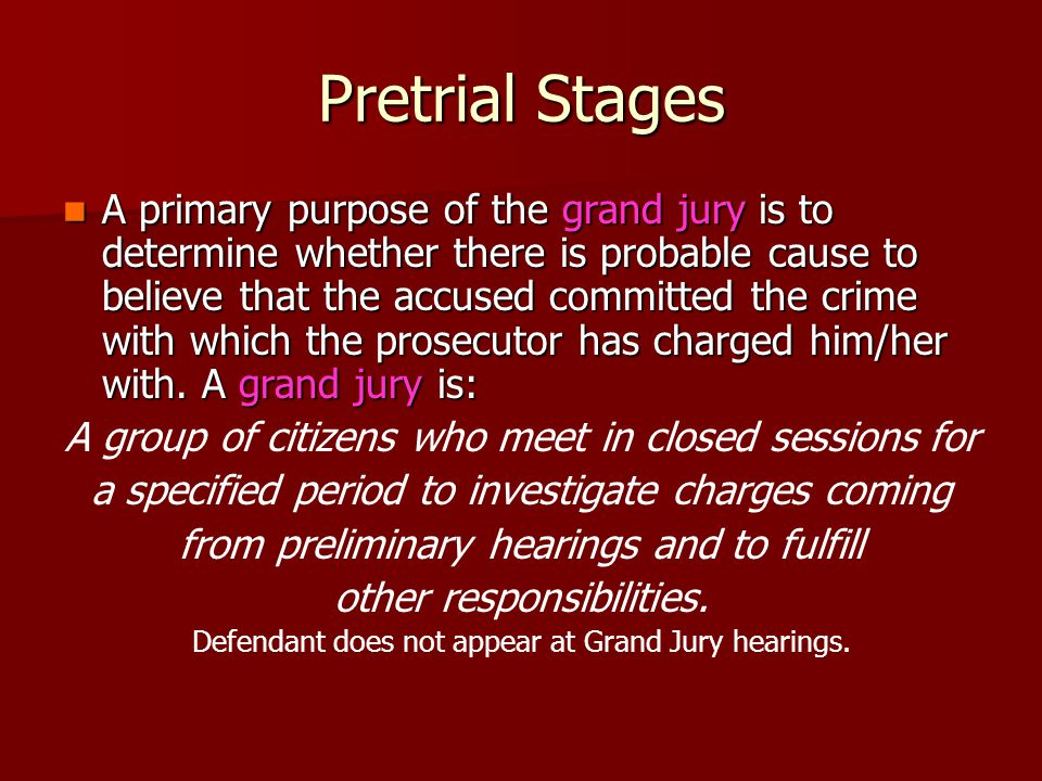 Pretrial Stages A primary purpose of the grand jury is to determine whether there is probable cause to believe that the accused committed the crime wi