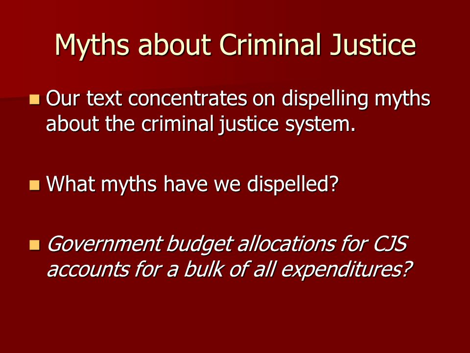 Myths about Criminal Justice Our text concentrates on dispelling myths about the criminal justice system. Our text concentrates on dispelling myths ab