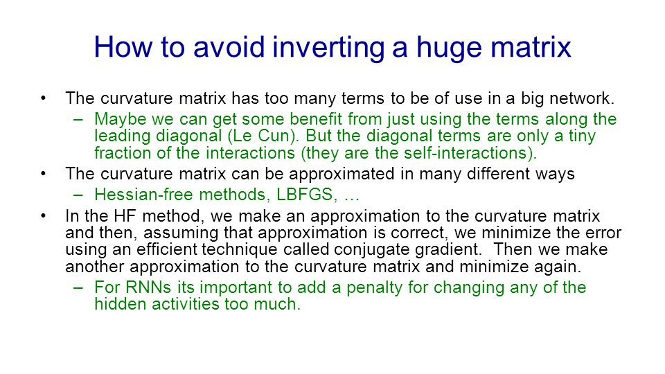 How to avoid inverting a huge matrix The curvature matrix has too many terms to be of use in a big network. –Maybe we can get some benefit from just u