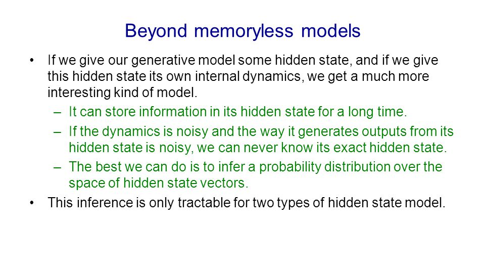 Four effective ways to learn an RNN Long Short Term Memory Make the RNN out of little modules that are designed to remember values for a long time.