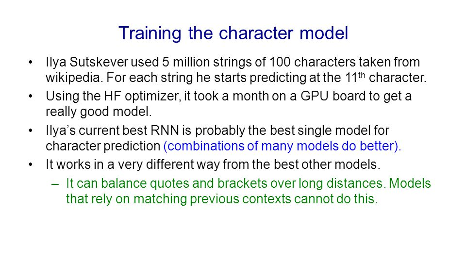 Training the character model Ilya Sutskever used 5 million strings of 100 characters taken from wikipedia. For each string he starts predicting at the