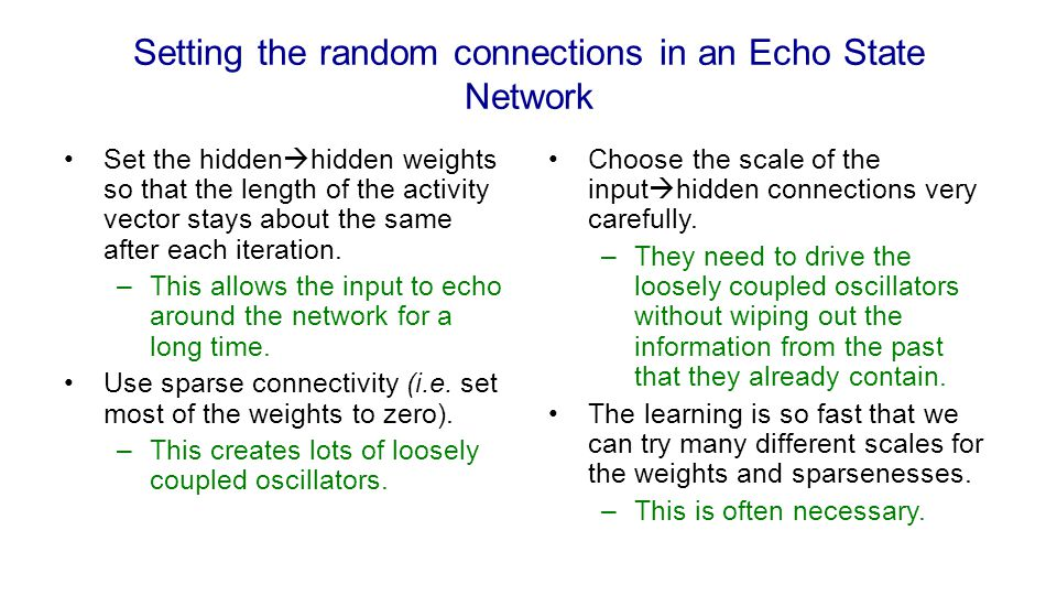 Setting the random connections in an Echo State Network Set the hidden  hidden weights so that the length of the activity vector stays about the same