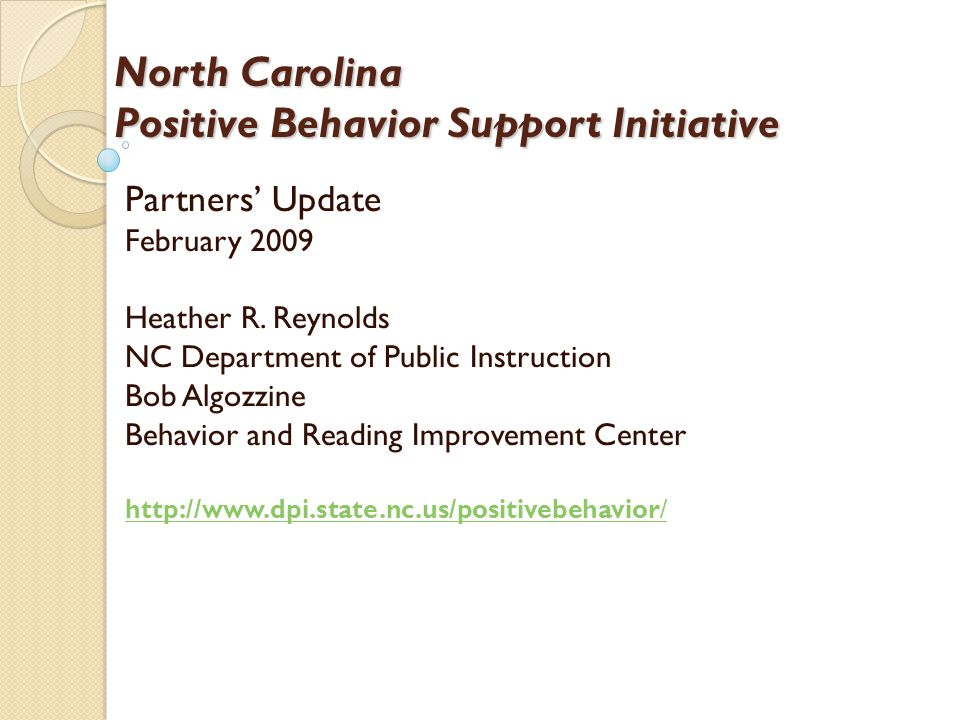 North Carolina Positive Behavior Support Initiative Partners' Update February 2009 Heather R.